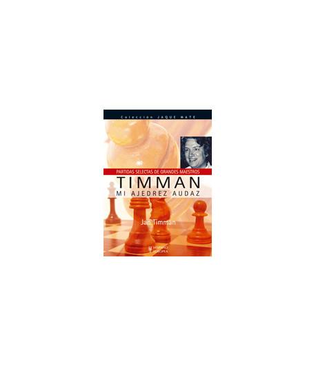 Timman: mi ajedrez audaz. Partidas selectas de GM