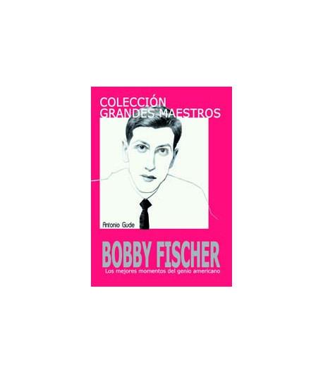 Bobby Fischer (Colección Grandes Maestros)