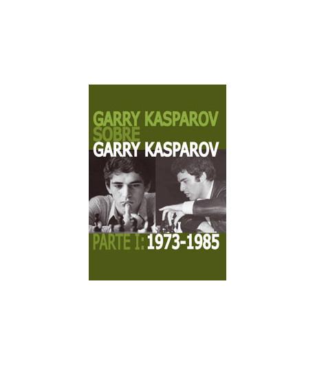 Garry Kasparov sobre Garry Kasparov Parte I: 1973-1985