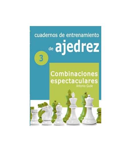 Cuadernos de entrenamiento de ajedrez. Combinaciones espectaculares IIII
